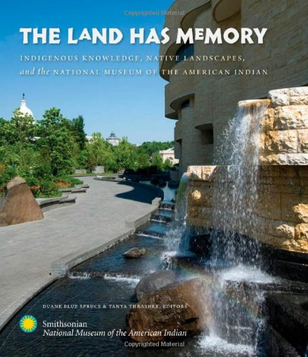Land Has Memory Indigenous Knowledge, Native Landscapes, and the National Museum of the American Indian  2009 edition cover