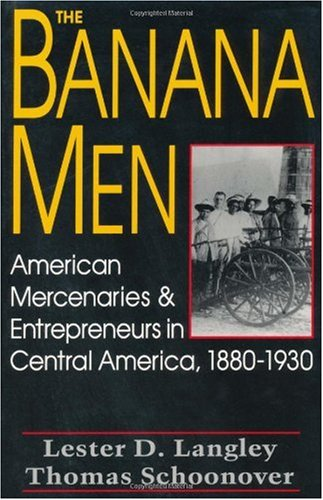 Banana Men American Mercenaries and Entrepreneurs in Central America, 1880-1930 N/A edition cover