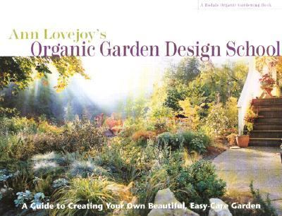 Ann Lovejoy's Organic Garden Design School A Guide for Creating Your Own Beauriful, Easy-Care Garden  2001 (Revised) 9780875968360 Front Cover