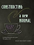 Constructing a New Normal Dealing Effectively with Losses Throughout Life  2015 9780879465360 Front Cover