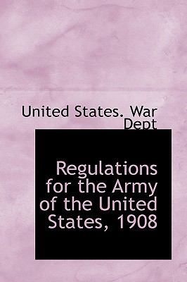 Regulations for the Army of the United States 1908 N/A 9781113461360 Front Cover