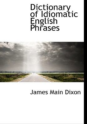 Dictionary of Idiomatic English Phrases N/A 9781115272360 Front Cover