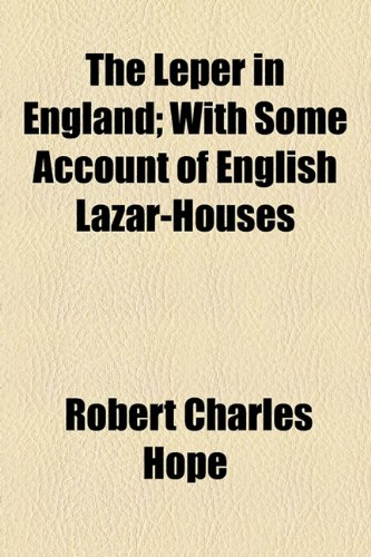 Leper in England; with Some Account of English Lazar-Houses  2010 edition cover