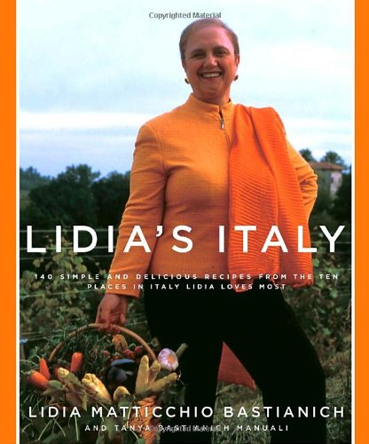 Lidia's Italy 140 Simple and Delicious Recipes from the Ten Places in Italy Lidia Loves Most: a Cookbook  2007 9781400040360 Front Cover
