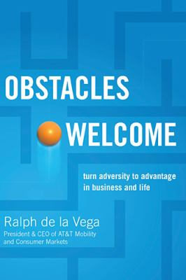 Obstacles Welcome How to Turn Adversity into Advantage in Business and in Life  2009 9781401605360 Front Cover