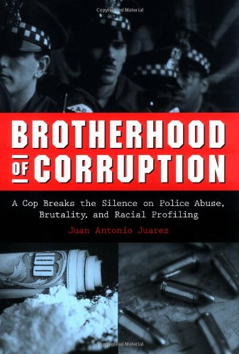Brotherhood of Corruption A Cop Breaks the Silence on Police Abuse, Brutality, and Racial Profiling  2004 9781556525360 Front Cover