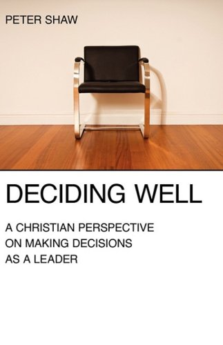 Deciding Well: A Christian Perspective on Making Decisions As a Leader  2009 edition cover