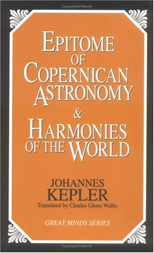 Epitome of Copernican Astronomy and Harmonies of the World  Unabridged 9781573920360 Front Cover