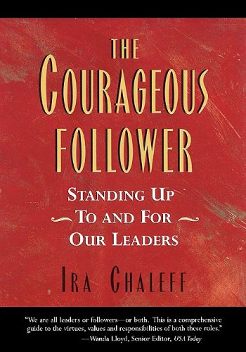 Courageous Follower Standing up to and for Our Leaders  1998 9781576750360 Front Cover