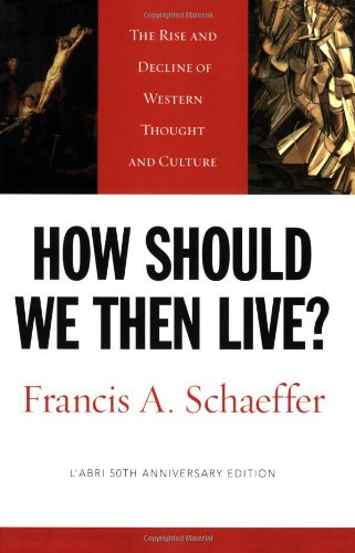 How Should We Then Live? The Rise and Decline of Western Thought and Culture 50th 2005 edition cover