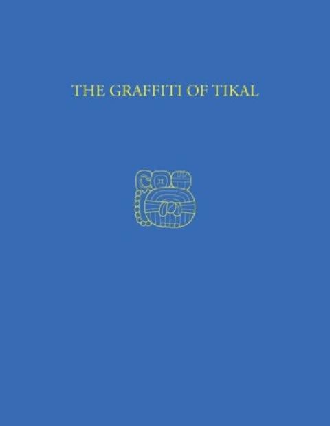 Graffiti of Tikal Tikal Report 31  1983 9781934536360 Front Cover
