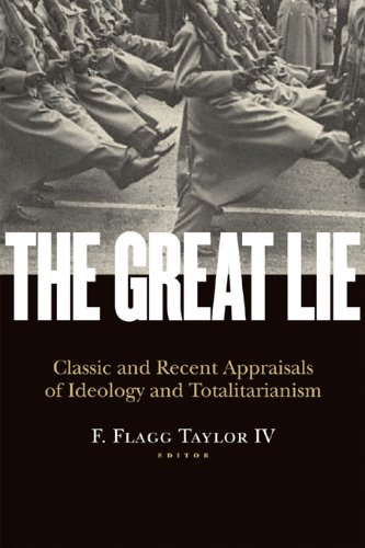 Great Lie Classic and Recent Appraisals of Ideology and Totalitarianism  2011 9781935191360 Front Cover