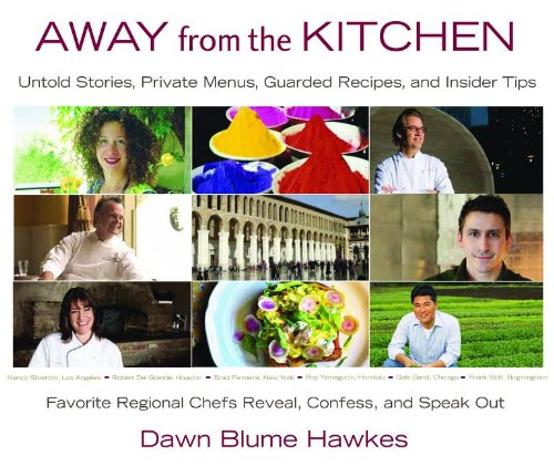 Away from the Kitchen Untold Stories, Private Menus, Guarded Recipes, and Insider Tips  2013 9781938314360 Front Cover