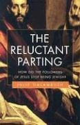 Reluctant Parting How the New Testament's Jewish Writers Created a Christian Book  2005 9780060596361 Front Cover
