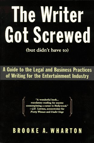 Writer Got Screwed (But Didn't Have To) A Guide to the Legal and Business Practices of Writing for the Entertainment Industry  1996 edition cover