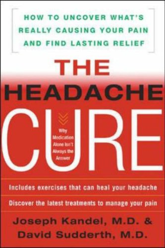 Headache Cure How to Uncover What's Really Causing Your Pain and Find Lasting Relief  2006 9780071457361 Front Cover