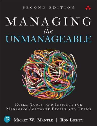 Managing the Unmanageable: Rules, Tools, and Insights for Managing Software People and Teams  2nd 2020 9780135667361 Front Cover