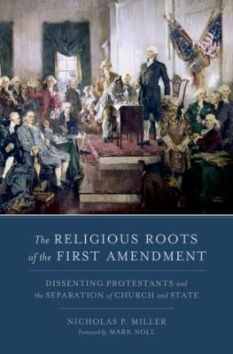Religious Roots of the First Amendment Dissenting Protestantism and the Separation of Church and State  2012 edition cover