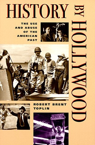 History by Hollywood The Use and Abuse of the American Past N/A edition cover