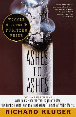 Ashes to Ashes America's Hundred-Year Cigarette War, the Public Health, and the Unabashed Triumph of Philip Morris  1997 edition cover