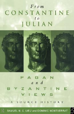 From Constantine to Julian Pagan and Byzantine Views - A Source History  1996 edition cover