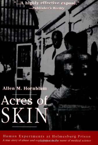 Acres of Skin Human Experiments at Holmesburg Prison  1998 edition cover