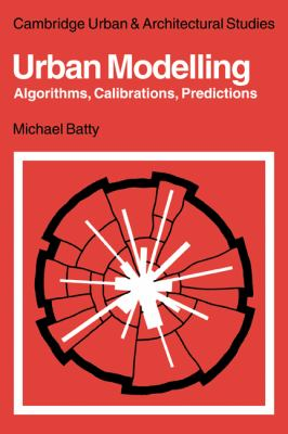Urban Modelling Algorithms, Calibrations, Predictions  2010 9780521134361 Front Cover