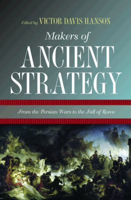 Makers of Ancient Strategy From the Persian Wars to the Fall of Rome  2012 9780691156361 Front Cover