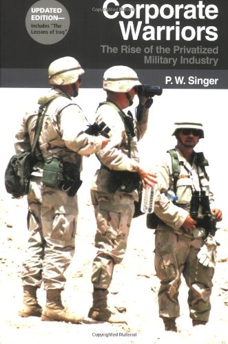 Corporate Warriors The Rise of the Privatized Military Industry  2008 (Revised) edition cover