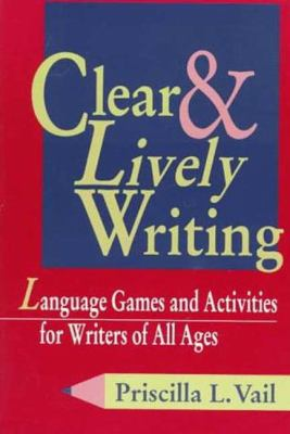 Clear and Lively Writing Language Games and Activities for Writers of All Ages N/A edition cover