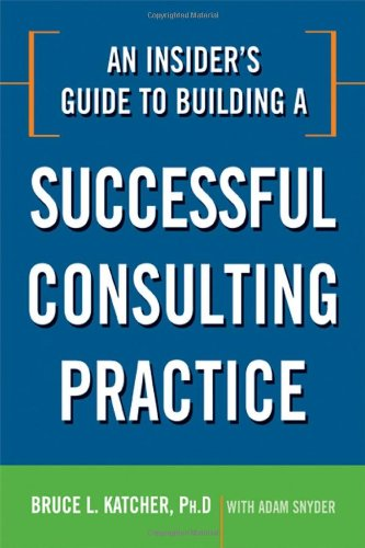 Insider's Guide to Building a Successful Consulting Practice   2010 edition cover