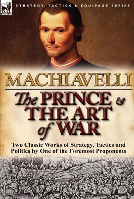 The Prince & the Art of War  : Two Classic Works of Strategy, Tactics and Politics by One of the Foremost Proponents  0 edition cover
