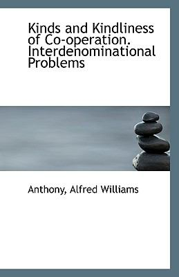 Kinds and Kindliness of Co-Operation Interdenominational Problems N/A 9781113349361 Front Cover