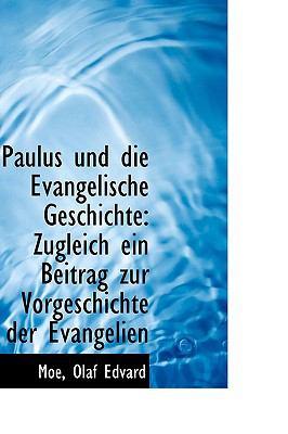 Paulus und Die Evangelische Geschichte Zugleich ein Beitrag zur Vorgeschichte der Evangelien N/A 9781113378361 Front Cover