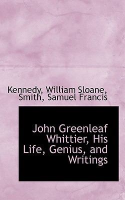 John Greenleaf Whittier, His Life, Genius, and Writings N/A 9781113435361 Front Cover