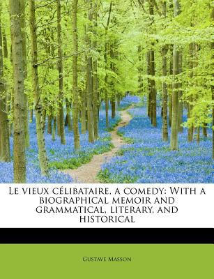 Vieux C�libataire, a Comedy With a biographical memoir and grammatical, literary, and Historical N/A 9781115051361 Front Cover