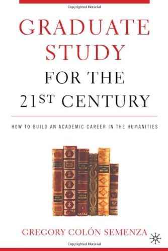 Graduate Study for the 21st Century How to Build an Academic Career in the Humanities  2005 edition cover
