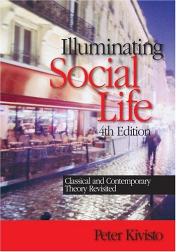 Illuminating Social Life Classical and Contemporary Theory Revisited 4th 2008 edition cover