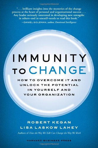 Immunity to Change How to Overcome It and Unlock the Potential in Yourself and Your Organization  2009 edition cover