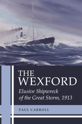 Wexford Elusive Shipwreck of the Great Storm 1913  2010 9781554887361 Front Cover