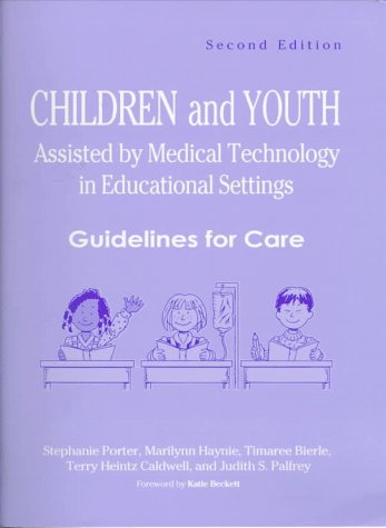 Children and Youth Assisted by Medical Technology in Educational Settings Guidelines for Care 2nd 1997 edition cover