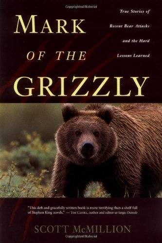 Mark of the Grizzly True Stories of Recent Bear Attacks and the Hard Lessons Learned  1998 edition cover
