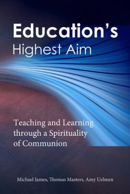 Education's Highest Aim Teaching and Learning through a Spirituality of Communion  2010 edition cover