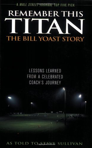 Remember This Titan: the Bill Yoast Story Lessons Learned from a Celebrated Coach's Journey N/A edition cover