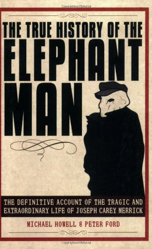 True History of the Elephant Man The Definitive Account of the Tragic and Extraordinary Life of Joseph Carey Merrick  2009 edition cover