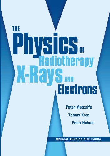 Physics of Radiotherapy X-Rays and Electrons/By Peter Metcalfe, Tomas Kron, and Peter Hoban   2007 edition cover