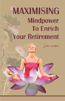 Maximising Mindpower to Enrich Your Retirement N/A 9781933817361 Front Cover