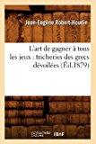L'Art de Gagner a Tous Les Jeux: Tricheries Des Grecs Devoilees (Ed.1879)  0 edition cover