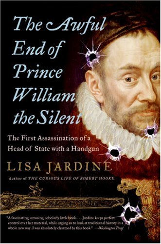 Awful End of Prince William the Silent The First Assassination of a Head of State with a Handgun N/A edition cover