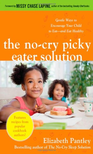 No-Cry Picky Eater Solution Gentle Ways to Encourage Your Child to Eat - And Eat Healthy  2012 edition cover